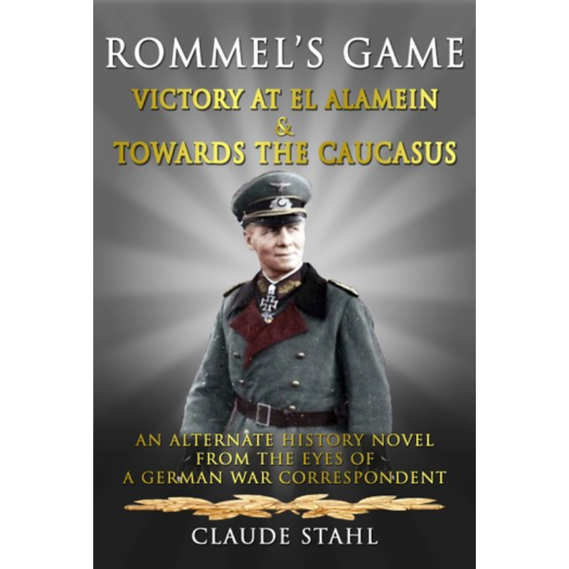 Rommel's Game Victory at El Alamein & Towards the Caucasus: An Alternate History Novel From the Eyes of a German War Correspondent – Rakuten Kobo Canada