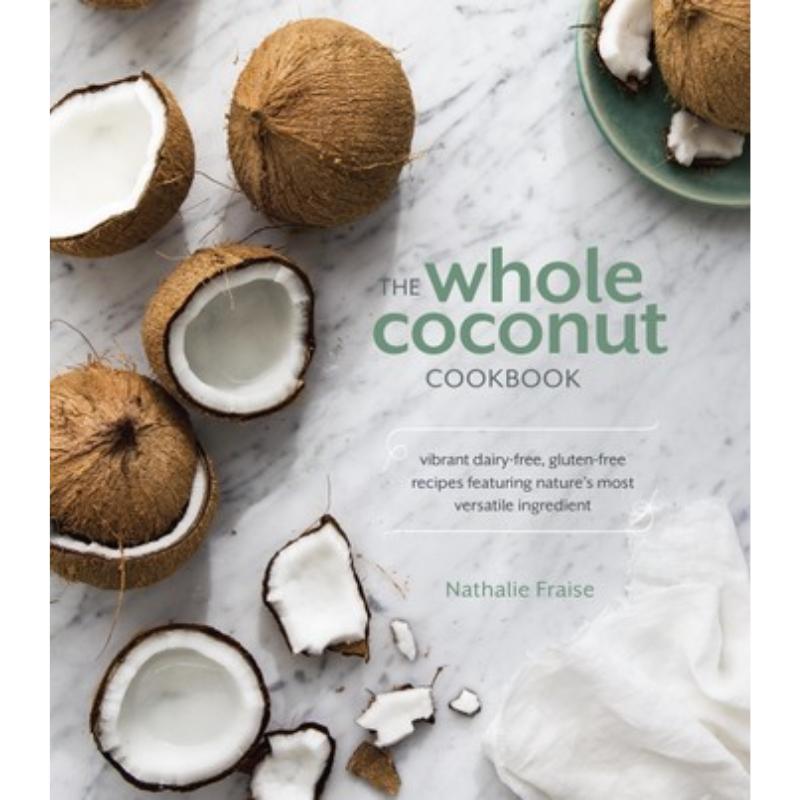 The Whole Coconut Cookbook: Vibrant Dairy-Free, Gluten-Free Recipes Featuring Nature's Most Versatile Ingredient – Rakuten Kobo Canada